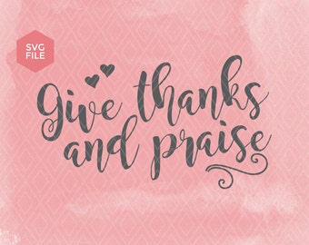 SVG Thanksgiving, Give thanks and Praise, Harvest cut file, Fall svg