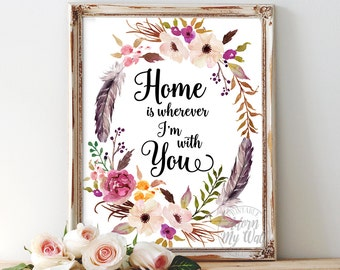Home is wherever I'm with you, instant download, wall art, home decor, wall decor, home, printable art housewarming gift im with you, floral