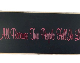 All Because Two People Fell In Love Sign - Wedding Sign - Custom Colors - Wedding Decor - Anniversary Gifts -  Love Sign