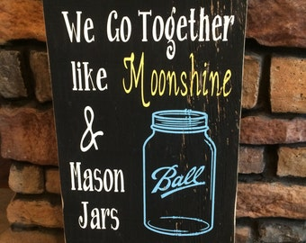 We go together like moonshine and mason jars