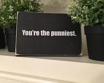 You're the punniest/pun lover Sign/funny shelf sitter with pun quote/pun decor/office gift for co-worker/funny primitive sign/cubicle decor
