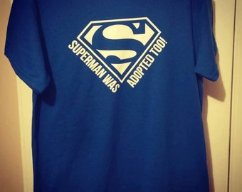 Superman Was Adopted Too TShirt