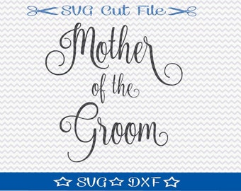 Mother of the Groom SVG File / SVG Cut File /  SVG Download / Silhouette Cameo / Digital Download / Bridal Wedding File