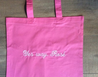 "Tote bag, ""Yes way, rose"", cute tote, shopping tote, wine tote, beach tote, fun tote, pink tote"