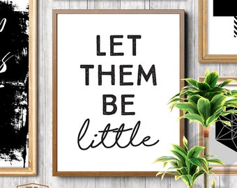 Let Them Be Little printable kids room decor nursery print black and white nursery printable wall art children's playroom art modern nursery