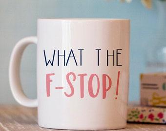 Funny Photography Mug - Photography Mug - Coffee Mug Gift - What the F-Stop Mug - Photographer Gift