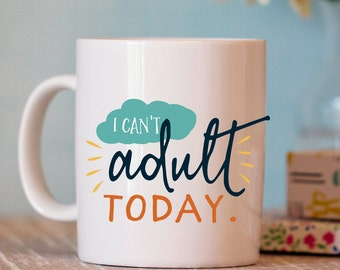 Funny Mug - Ceramic Mug with Quote - Funny Coffee Mug Gift - funny coffee cup - Can't Adult Mug