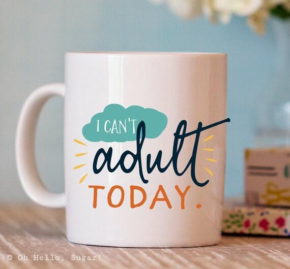 Funny Mug - Ceramic Mug with Quote - Funny Coffee Mug Gift - funny coffee cup - Can't Adult Mug