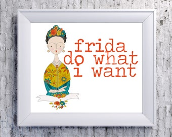 Frida Do What I Want Instant Download Wall Art
