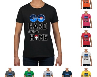 Pokemon Go, Go Hard or Go Home Women's T-Shirt
