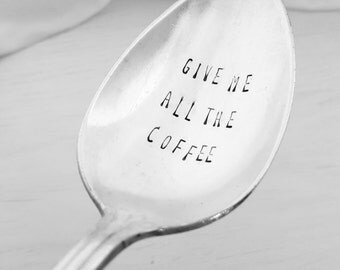 Give Me All The Coffee Spoon, Hand Stamped Coffee Spoon, Vintage Spoon, Antique Spoon, Silver plate, Coffee Gift, Coffee Lover Stamped Spoon
