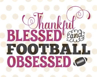 Football Obsessed Svg, Football Svg, Thankful Svg, Fall Svg, Football Season Svg, Thanksgiving Svg, Football Cutting File, Files for Cricut