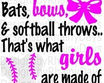 Buy 3 get 1 free! Bats, bows, and softball throws.. that's what girls are made of SVG PNG cutting file, softball