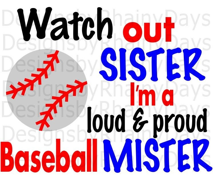 Buy 3 get 1 free! Watch out sister I'm a loud and proud Baseball Mister cutting file, SVG, baseball brother