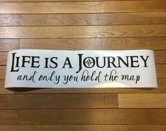 Life is a Journey and only you hold the map