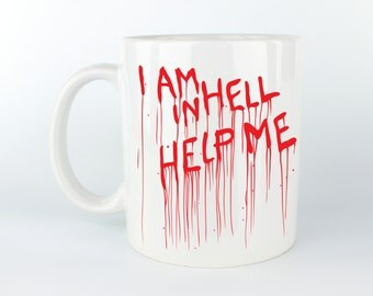 I Am In Hell Help Me - Coffee Mug