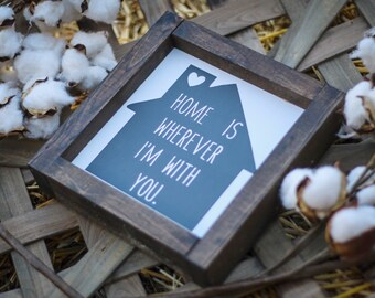 Home is wherever I'm with you- Wood Sign- Farmhouse Decor- Farmhouse Wood Signs- Shabby Chic- Rustic Wood Signs