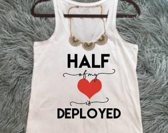 Half of my heart is deployed, military wife shirt, military girlfriend shirt, military mom shirt, military husband shirt USMC wife
