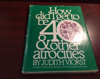 How Did I Get to Be 40 & Other Atrocities - Judith Viorst