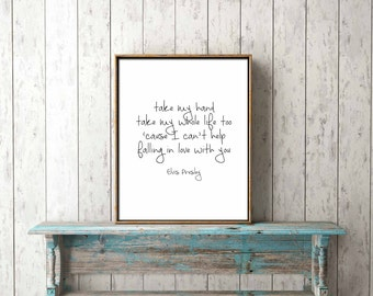 DIGITAL PRINT DOWNLOAD - take my hand, take my whole life too, elvis - black and white, wall art, love, romantic, song, wedding anniversary
