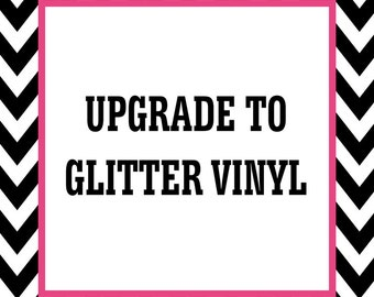 Glitter Vinyl Upgrade - Please ask about available colors prior to purchase.