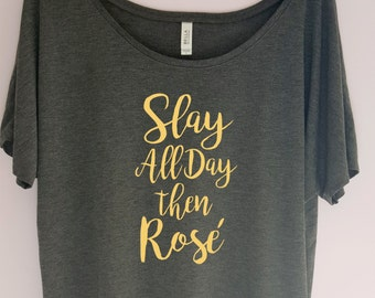 Slay all day then Rose Shirt, Funny Shirt, Slay Shirt,  Slay all Day Shirt,Workout Shirt,Gift Shirt, Zen Shirt, Yoga Shirt, Fashion Shirt,