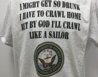 I Might get so drunk I have to Crawl Home But By God I'll Crawl Like A Sailor T-shirt