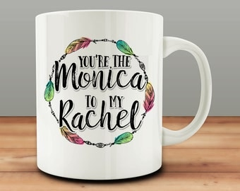 Friends Mug, You're The Monica to my Rachel Mug, best friends mug (M805-rts)