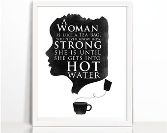 a women is like a tea bag ,how strong she is, hot water, Inspirational Woman Quote Print,  Typography Print, Wall Decor, strong women,
