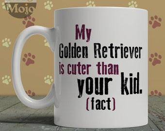 Golden Retriever Coffee Mug - My Golden Retriever Is Cuter Than Your Kid - Funny Ceramic Mug For Dog Lovers