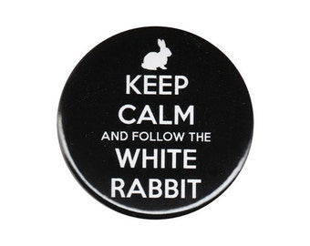 Keep Calm And Follow The White Rabbit Button Badge Pin
