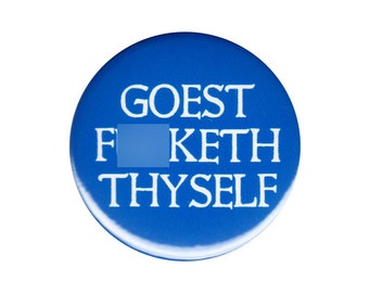 Goest F**keth Thyself Button Badge Pin Rude Offensive Shakespearean Old English
