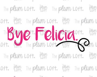 Bye Felicia - SVG Cutting File for Cutting Machines - SVG, Eps, Png, & Jpg