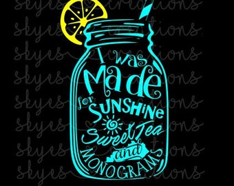 I was made for sunshine, sweet tea and monograms; kentucky; svg
