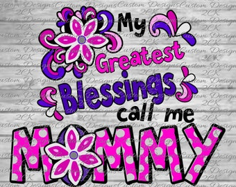 My greatest blessings call me mommy