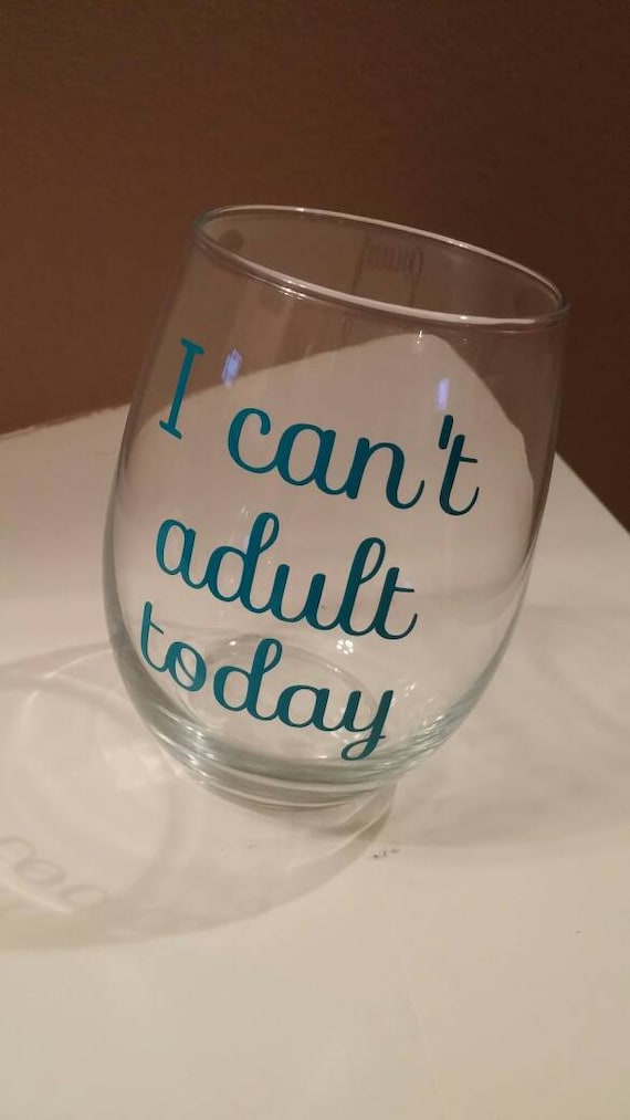 I can t adult today funny wine glass oz