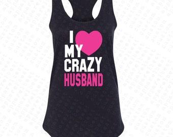 I Love My Crazy Husband Women's Racer Back Love Couple Cute Gift for Tshirt Shirt Tees Anniversary Valentinesday Girlfriend Husband Heart