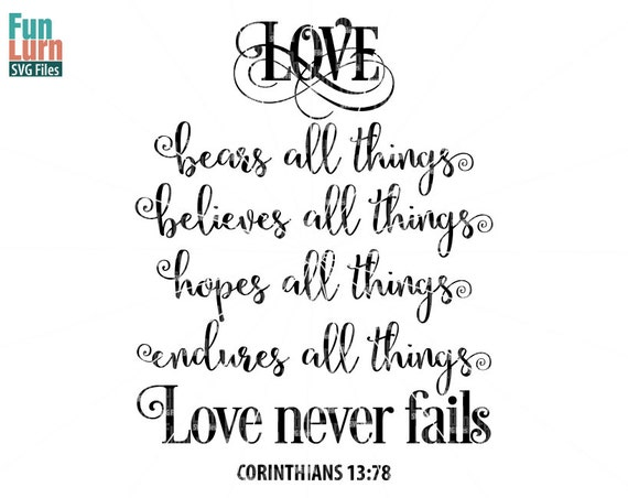 Love Bears All Things, Love Never Fails Sign Svg , Wedding Quote, Sign ,  Corinthians 13:78 Svg Png Dxf Eps For Silhouette Cameo Machines Etc From  FunLurnSVG ...