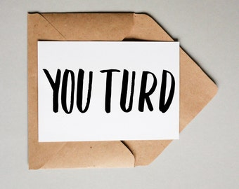 You Turd // Chunky Font // Downloadable and Printable // Digital // Hand Lettered // Greeting Card // Just Because
