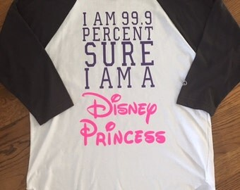 Disney Princess Baseball Tee, 99 Sure I'm a Disney Princess, Disney Princess Shirt, Disney Trip Shirt, Disney Princess Womens Tee