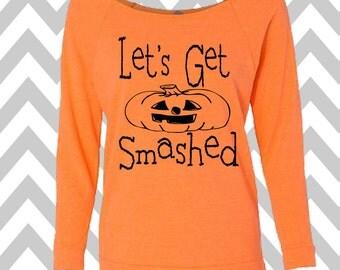 Let's Get Smashed Sweatshirt 3/4 Sleeve Sweatshirt Halloween Party Costume Off the shoulder sweater Funny Workout Tee Funny Halloween Tee