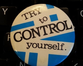 Vintage 80s Try To Control Yourself Pinback Button 1.5""
