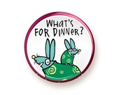 What's For Dinner? - round magnet