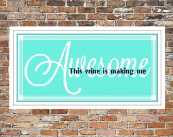 This wine is making me Awesome - a Counted Cross Stitch Pattern
