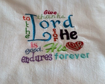 Embroidered dish towel, scripture, bible verse, flour sack towel, tea towel, kitchen towel, Give Thanks to the Lord...