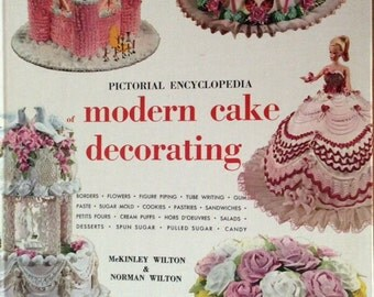 Modern Cake Decorating Pictorial Encyclopedia  By Wilton & Wilton 1968