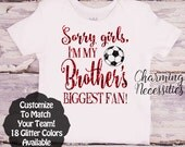 Soccer Sister Shirt, Fan, Toddler Girl Clothes, Baby Girl Outfits, Sorry Girls I'm My Brothers Biggest Fan Custom Personalized