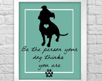 Be the person your dog thinks you are- proceeds from this print are donated to a Detroit animal rescue