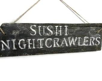 Sushi - Nightcrawlers painted wood sign - Gag gift - Fisherman - Cabin - Camper - Man Cave