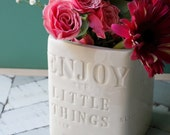 Enjoy the little things custom typography porcelain vase